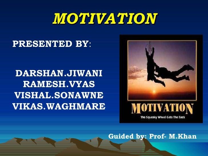 MOTIVATION DARSHAN.JIWANI RAMESH.VYAS VISHAL.SONAWNE VIKAS.WAGHMARE PRESENTED BY : Guided by: Prof- M.Khan