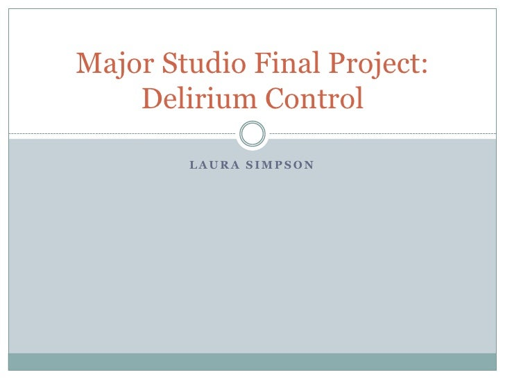 Laura Simpson<br />Major Studio Final Project: Delirium Control<br />