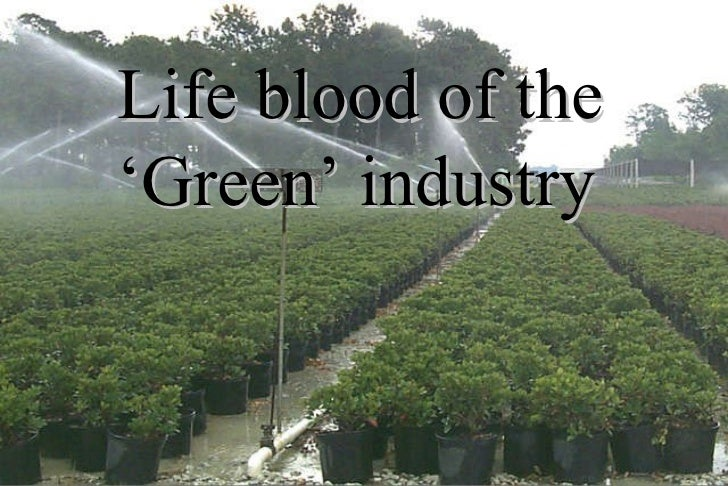 Life blood of the 'Green' industry