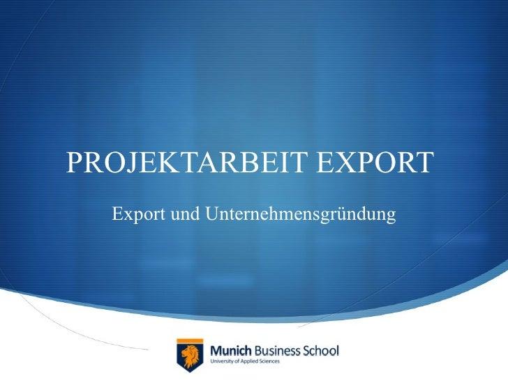 PROJEKTARBEIT EXPORT  Export und Unternehmensgründung