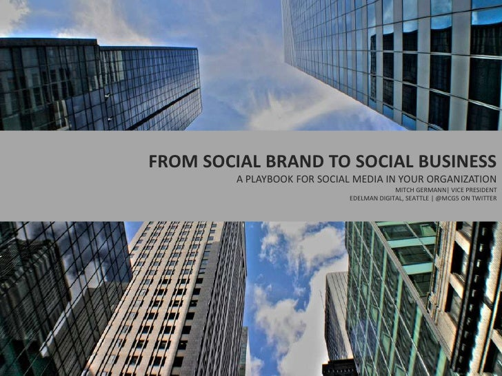 FROM SOCIAL BRAND TO SOCIAL BUSINESS<br />A PLAYBOOK FOR SOCIAL MEDIA IN YOUR ORGANIZATION<br />MITCH GERMANN| VICE PRESID...