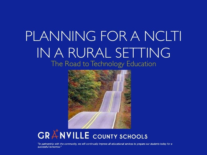 PLANNING FOR A NCLTI  IN A RURAL SETTING   The Road to Technology Education