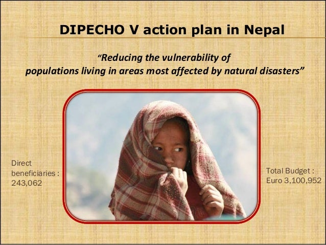"DIPECHO V action plan in Nepal ""Reducing the vulnerability of populations living in areas most affected by natural disaste..."