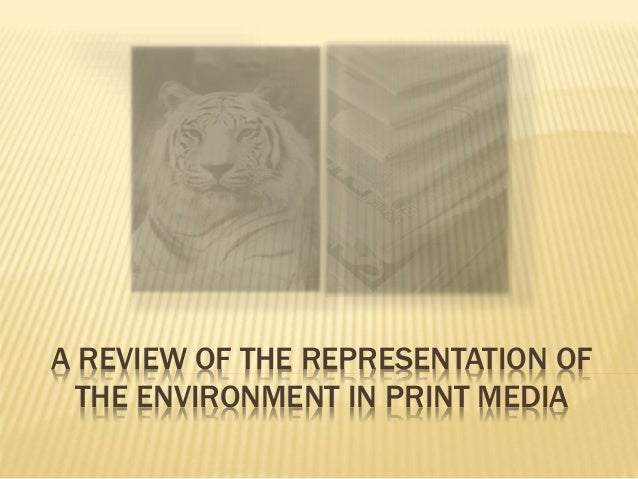 A REVIEW OF THE REPRESENTATION OF THE ENVIRONMENT IN PRINT MEDIA