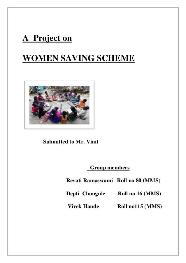 A Project on WOMEN SAVING SCHEME Submitted to Mr. Vinit Group members Revati Ramaswami Roll no 80 (MMS) Depti Chougule Rol...