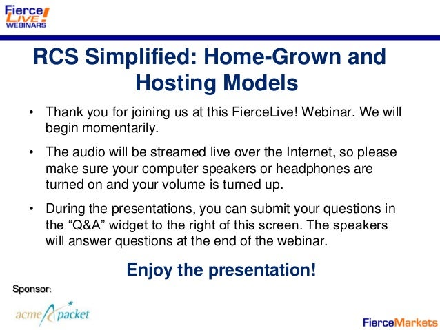 RCS Simplified: Home-Grown and            Hosting Models   • Thank you for joining us at this FierceLive! Webinar. We will...