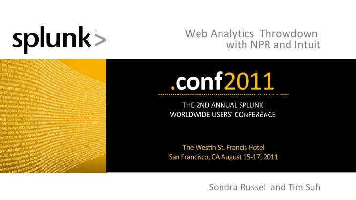 .conf  2011 Keynote Outline August 15, 2011 Web Analytics  Throwdown  with NPR and Intuit Sondra Russell and Tim Suh