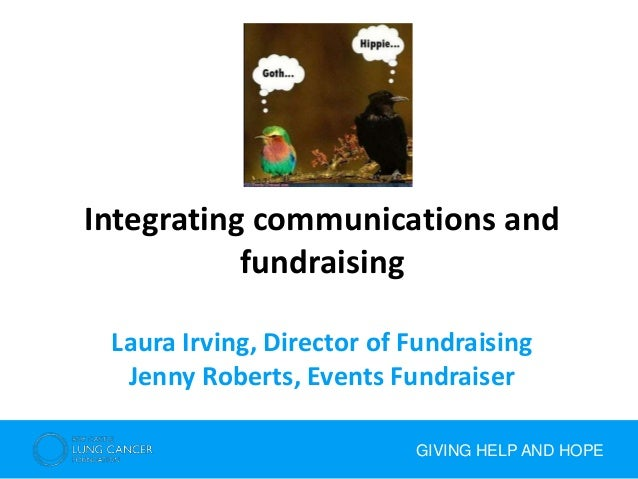 GIVING HELP AND HOPE Integrating communications and fundraising Laura Irving, Director of Fundraising Jenny Roberts, Event...