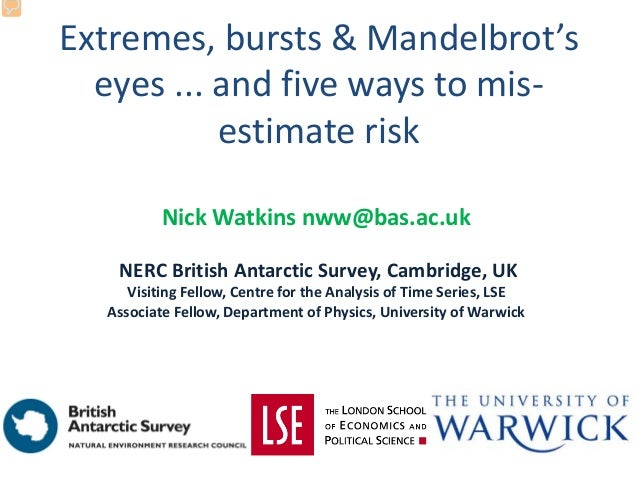 LSE 2012 Extremes, Bursts and Mandelbrot's Eyes ... and Five Ways to Mis-estimate Risk