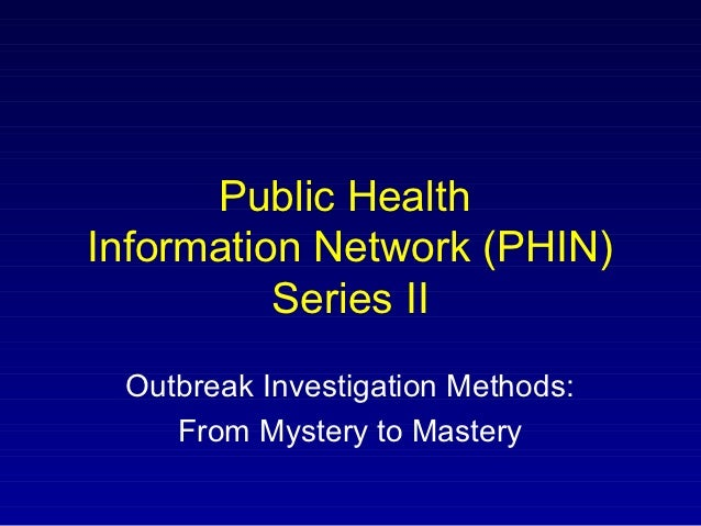 Public HealthInformation Network (PHIN)          Series II Outbreak Investigation Methods:    From Mystery to Mastery