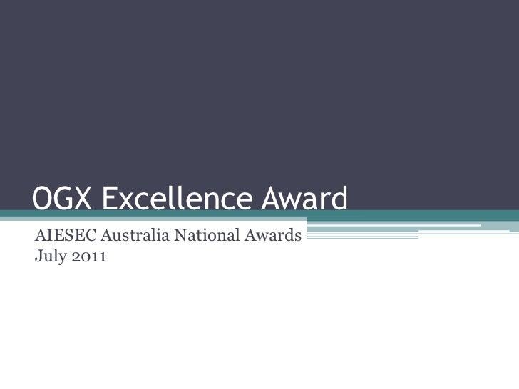 OGX Excellence Award<br />AIESEC Australia National Awards July 2011<br />