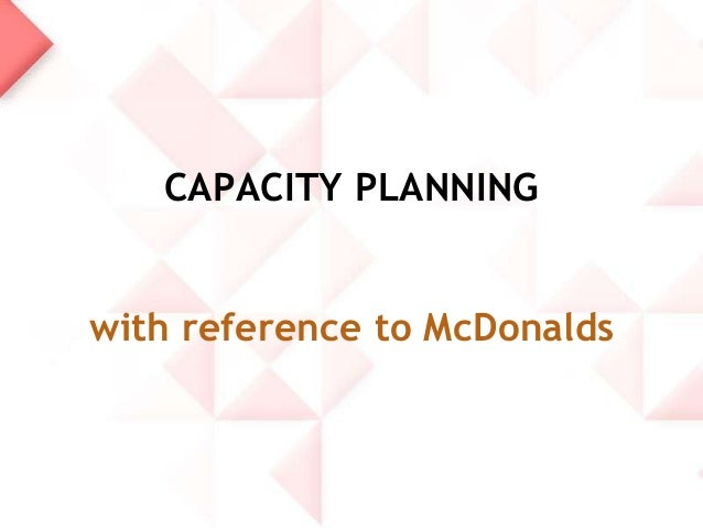 capacity planning for mcdonalds Keywords: supply chain management production planning demand uncertainty  stochastic optimization mathematical programming 1  mcdonald, 1997)  constitute the other extreme of the  production capacity of unit j at site s in  period t.