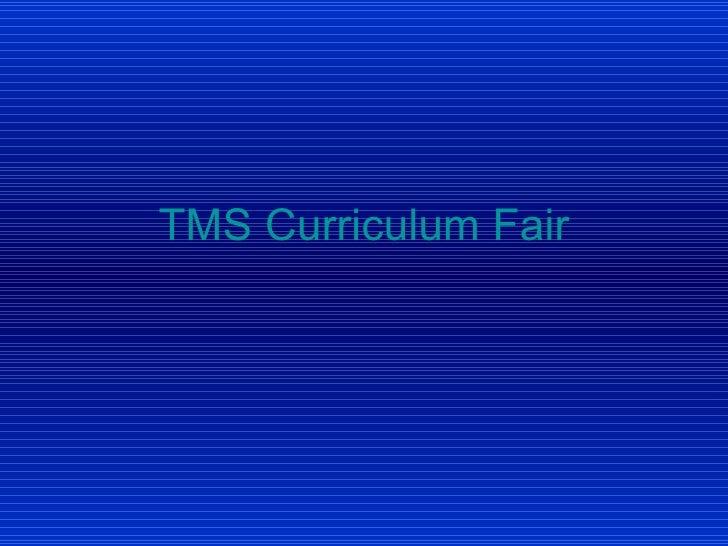 <ul><li>TMS Curriculum Fair </li></ul>