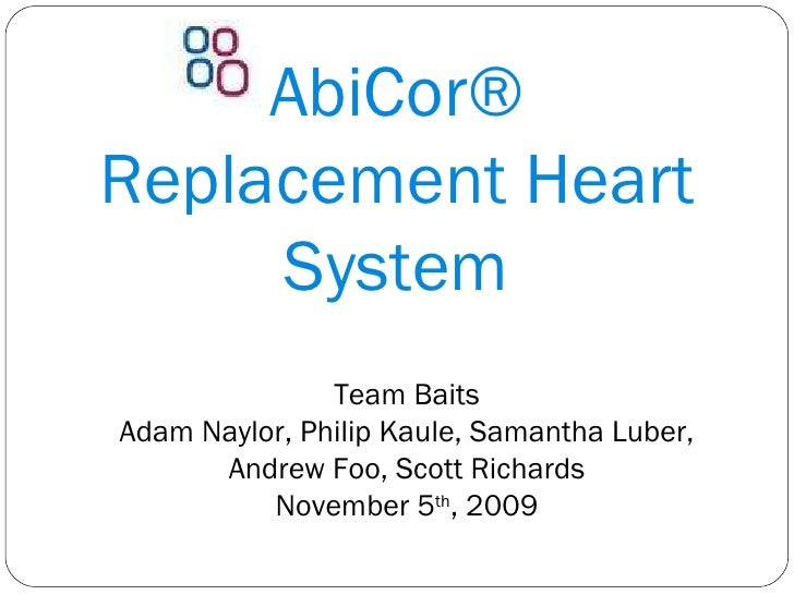 AbiCor® Replacement Heart System Team Baits Adam Naylor, Philip Kaule, Samantha Luber, Andrew Foo, Scott Richards November...