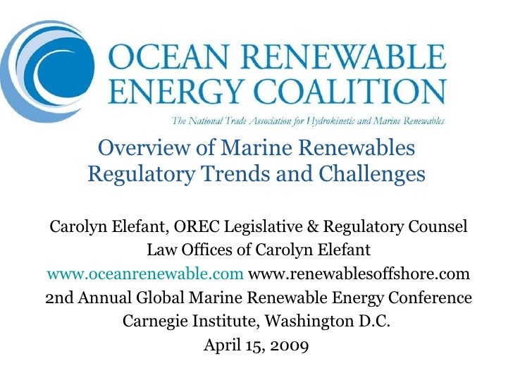 Overview of Marine Renewables Regulatory Trends and Challenges Carolyn Elefant, OREC Legislative & Regulatory Counsel Law ...