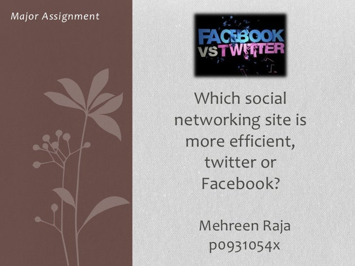 Major Assignment                     Which social                   networking site is                    more efficient, ...