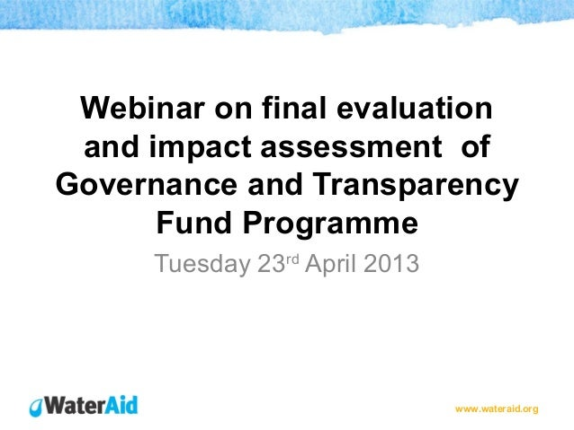 www.wateraid.orgWebinar on final evaluationand impact assessment ofGovernance and TransparencyFund ProgrammeTuesday 23rdAp...