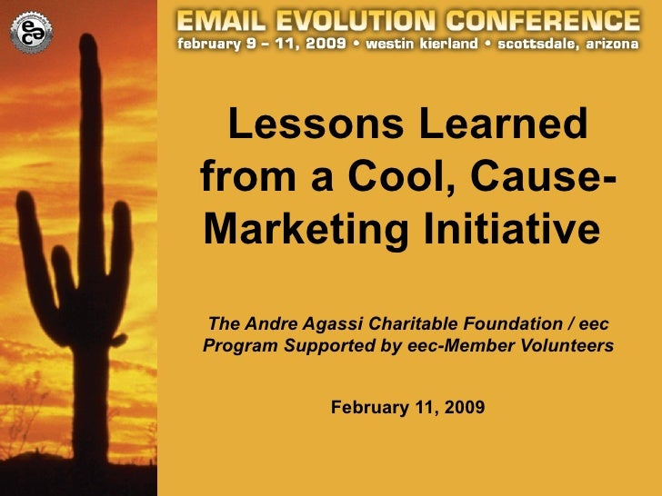 Lessons Learned from a Cool, Cause-Marketing Initiative  The Andre Agassi Charitable Foundation / eec Program Supported by...