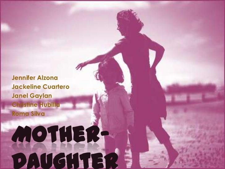 Mother-Daughter Relationships<br />Jennifer Alzona<br />JackelineCuartero<br />JanelGaylan<br />Christine Hubilla<br />Rom...
