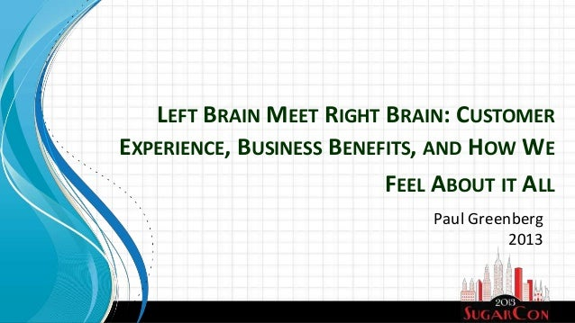 Paul Greenberg2013LEFT BRAIN MEET RIGHT BRAIN: CUSTOMEREXPERIENCE, BUSINESS BENEFITS, AND HOW WEFEEL ABOUT IT ALL