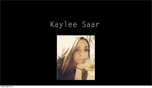 Kaylee Saar Friday, May 30, 14