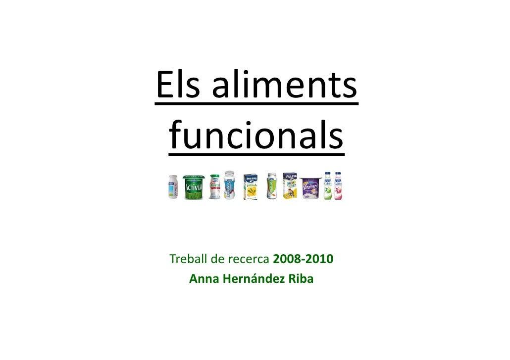 Elsaliments  funcionals  Treballderecerca2008 2010 Treball de recerca 2008‐2010    AnnaHernándezRiba