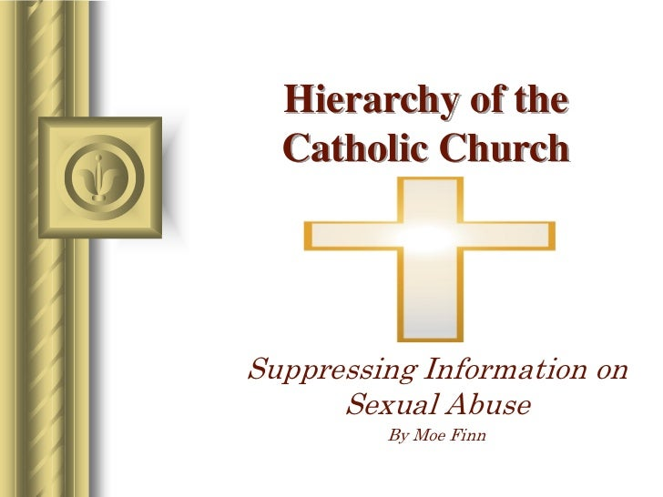 Hierarchy of the  Catholic ChurchSuppressing Information on      Sexual Abuse         By Moe Finn