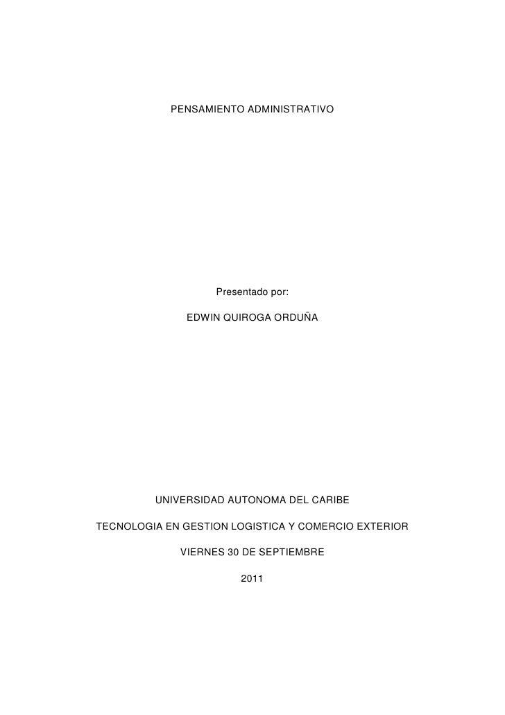 PENSAMIENTO ADMINISTRATIVO<br />Presentado por:<br />EDWIN QUIROGA ORDUÑA<br />UNIVERSIDAD AUTONOMA DEL CARIBE<br />TECNOL...