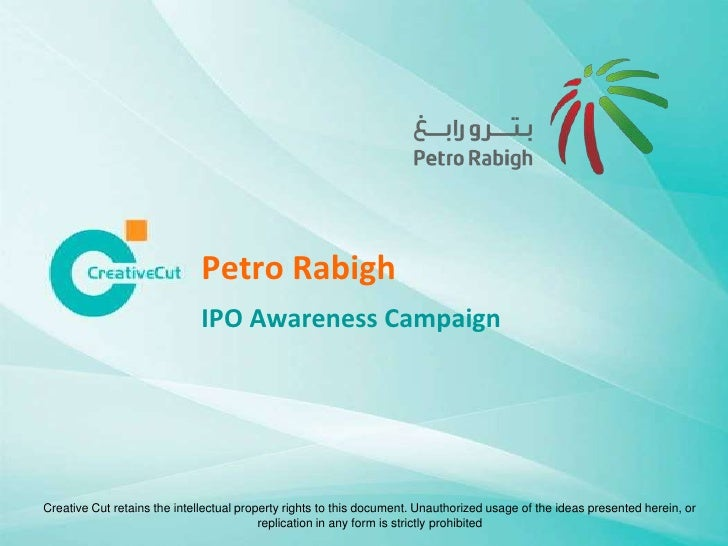 Petro Rabigh                              IPO Awareness CampaignCreative Cut retains the intellectual property rights to t...