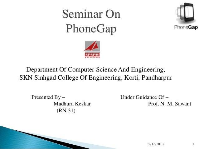 Seminar On PhoneGap Department Of Computer Science And Engineering, SKN Sinhgad College Of Engineering, Korti, Pandharpur ...