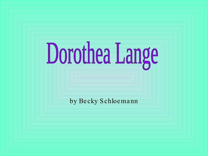 by Becky Schloemann Dorothea Lange