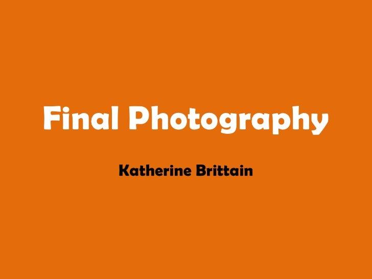 Final Photography<br />Katherine Brittain<br />