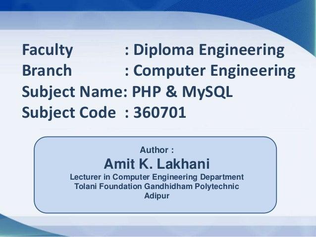 Faculty      : Diploma EngineeringBranch       : Computer EngineeringSubject Name: PHP & MySQLSubject Code : 360701       ...