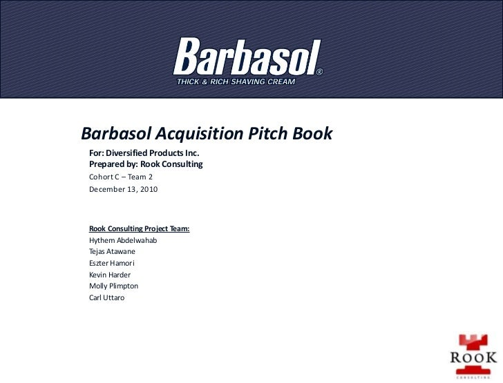 Barbasol Acquisition Pitch Book<br />For: Diversified Products Inc.<br />Prepared by: Rook Consulting <br />Cohort C – Tea...