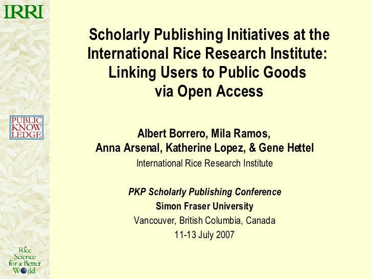 Scholarly Publishing Initiatives at the International Rice Research Institute:  Linking Users to Public Goods  via Open Ac...