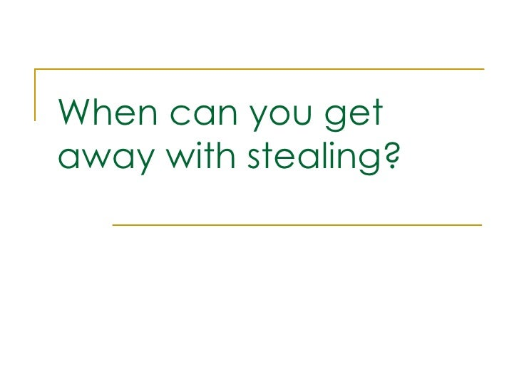 When can you get away with stealing?