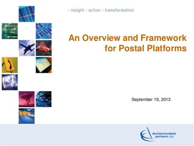 An Overview and Framework for Postal Platforms September 19, 2013