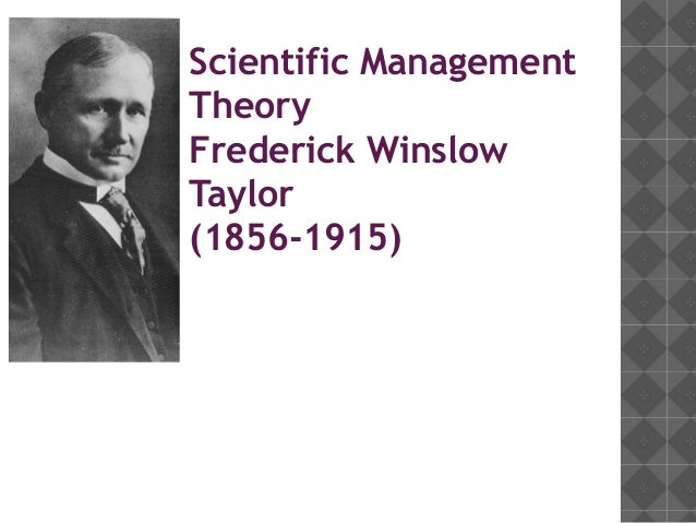fw taylors scientific management theory management essay Article about the life and work of frederick winslow taylor (1856-1915)  in  taylor's seminal work, the principles of scientific management, he puts forward  his.