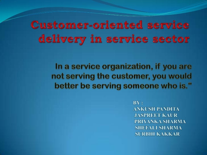 """ Today customer is the king and it is in fact a """"customer era"""" and the focus should be on the customer oriented services...."""
