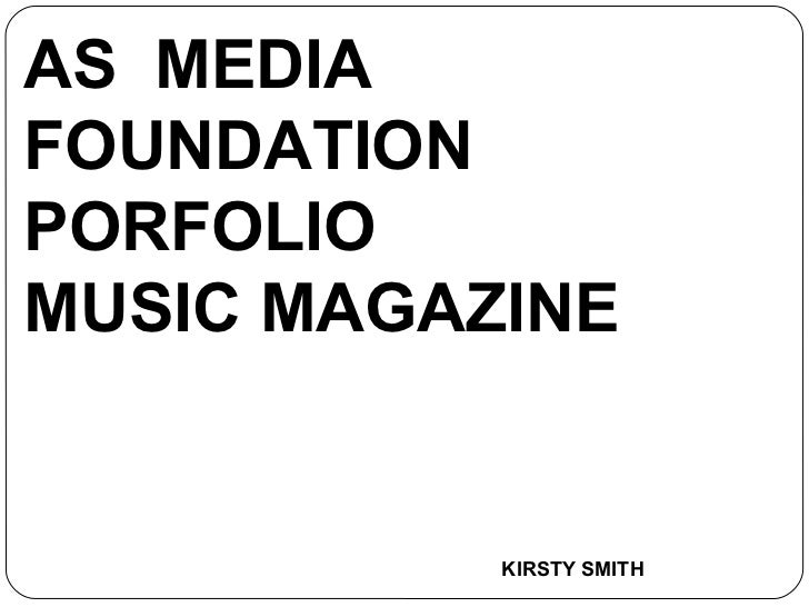 AS MEDIAFOUNDATIONPORFOLIOMUSIC MAGAZINE           KIRSTY SMITH