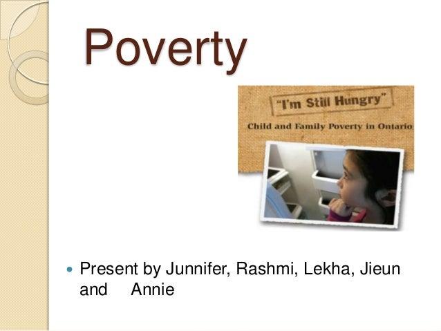 Poverty Present by Junnifer, Rashmi, Lekha, Jieunand Annie