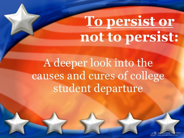 To persist or not to persist: A deeper look into the causes and cures of college student departure