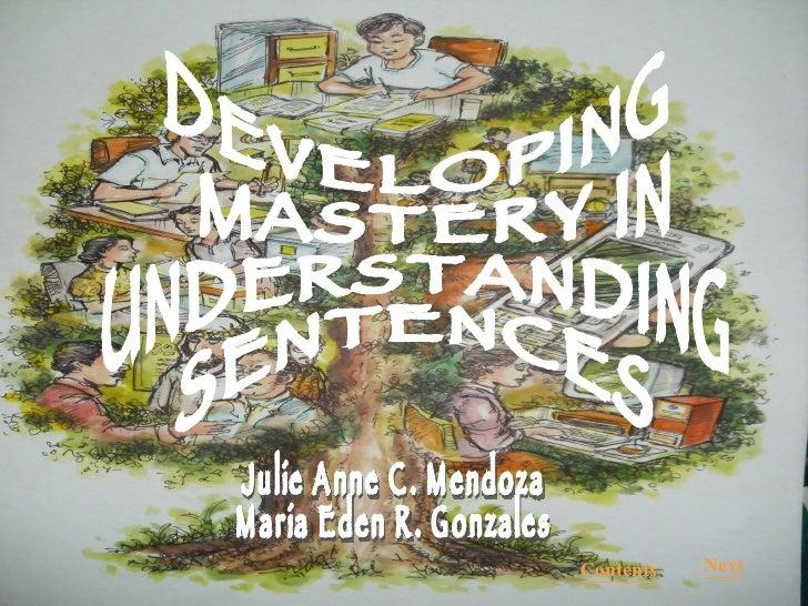 Next DEVELOPING MASTERY IN  UNDERSTANDING  SENTENCES Julie Anne C. Mendoza Maria Eden R. Gonzales Contents