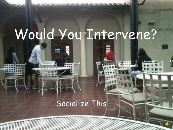 Socialize This Would You Intervene ?