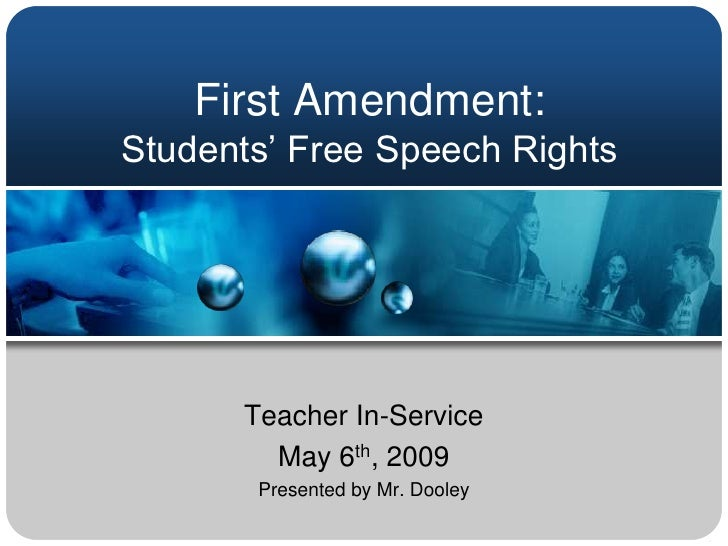 First Amendment:Students' Free Speech Rights<br />Teacher In-Service<br />May 6th, 2009<br />Presented by Mr. Dooley<br />