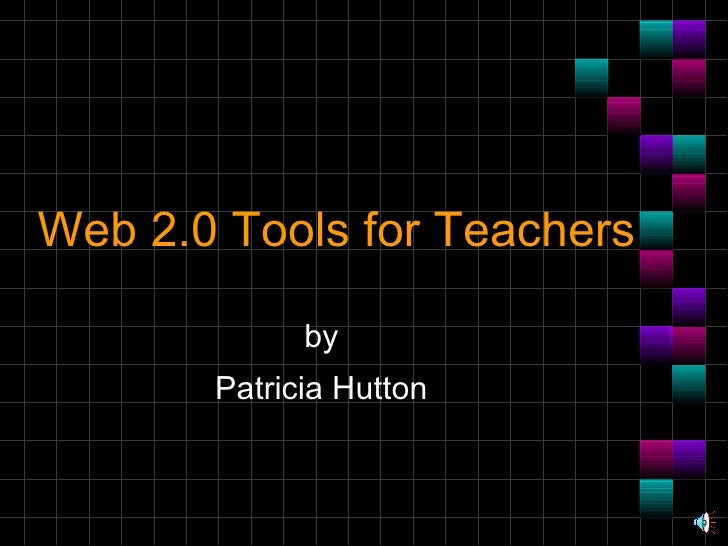 Web 2.0 Tools for Teachers by Patricia Hutton