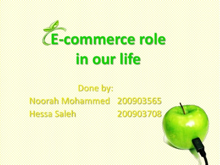 E-commerce role        in our life            Done by:Noorah Mohammed 200903565Hessa Saleh          200903708