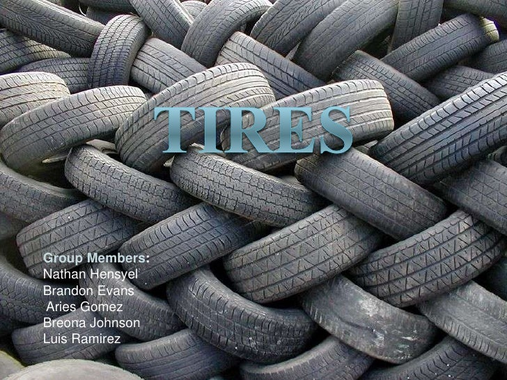Tires<br />Group Members:<br />Nathan Hensyel <br />Brandon Evans<br /> Aries Gomez<br />Breona Johnson<br />Luis Ramirez<...