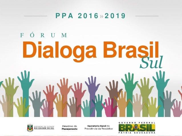F Ó R U M P P A 2 0 1 6 » 2 0 1 9 Dialoga BrasilSul