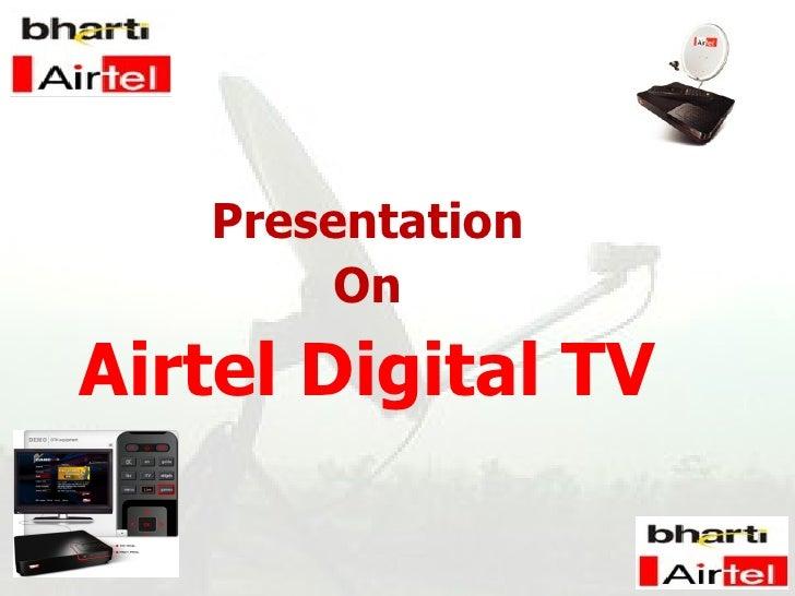 <ul><li>Presentation </li></ul><ul><li>On </li></ul><ul><li>Airtel Digital TV </li></ul><ul><li>. </li></ul><ul><li>  </li...